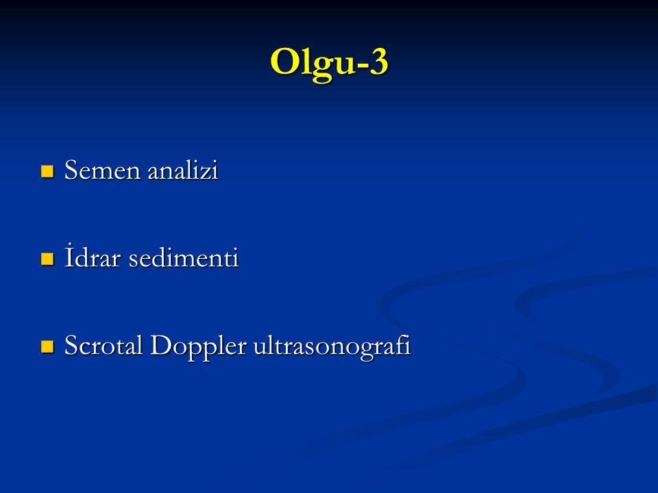 Olgu-3 Semen analizi İdrar sedimenti Scrotal Doppler ultrasonografi