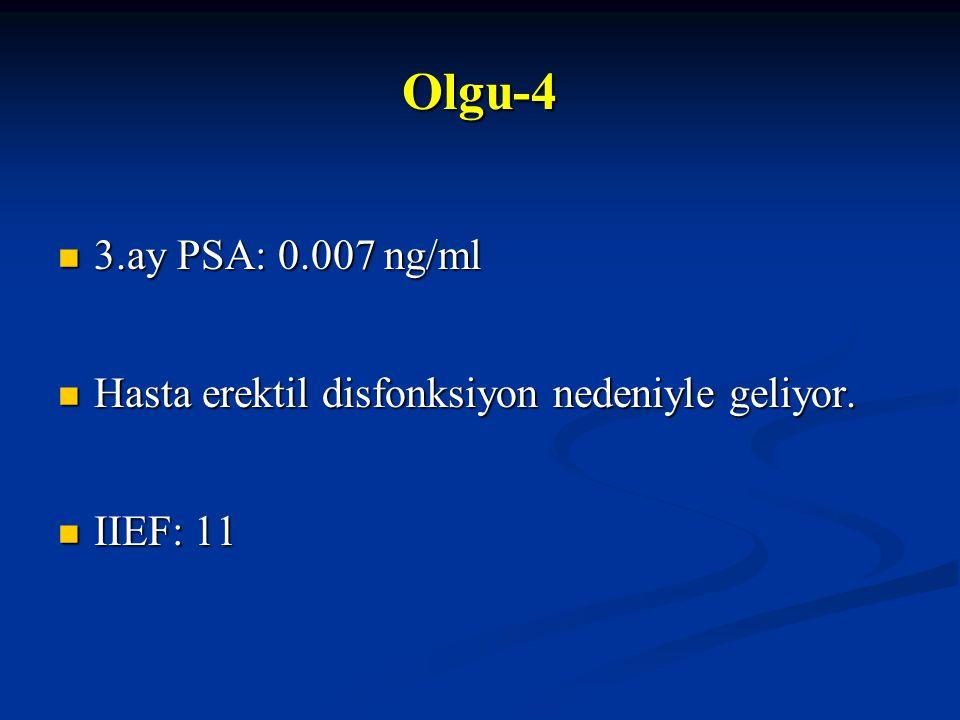 Olgu-4 3.ay PSA: 0.007 ng/ml Hasta erektil disfonksiyon nedeniyle geliyor. IIEF: 11 49