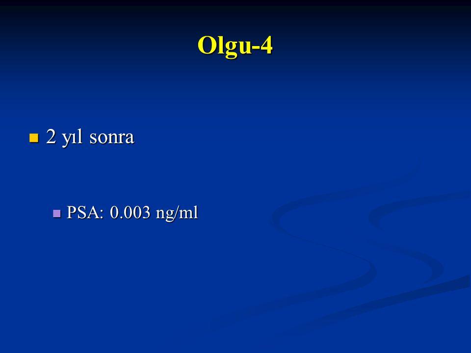 Olgu-4 2 yıl sonra PSA: 0.003 ng/ml 56