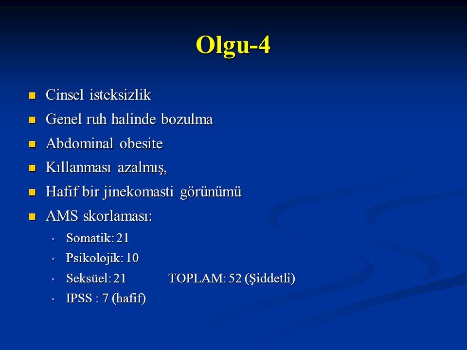 Olgu-4 Cinsel isteksizlik Genel ruh halinde bozulma Abdominal obesite