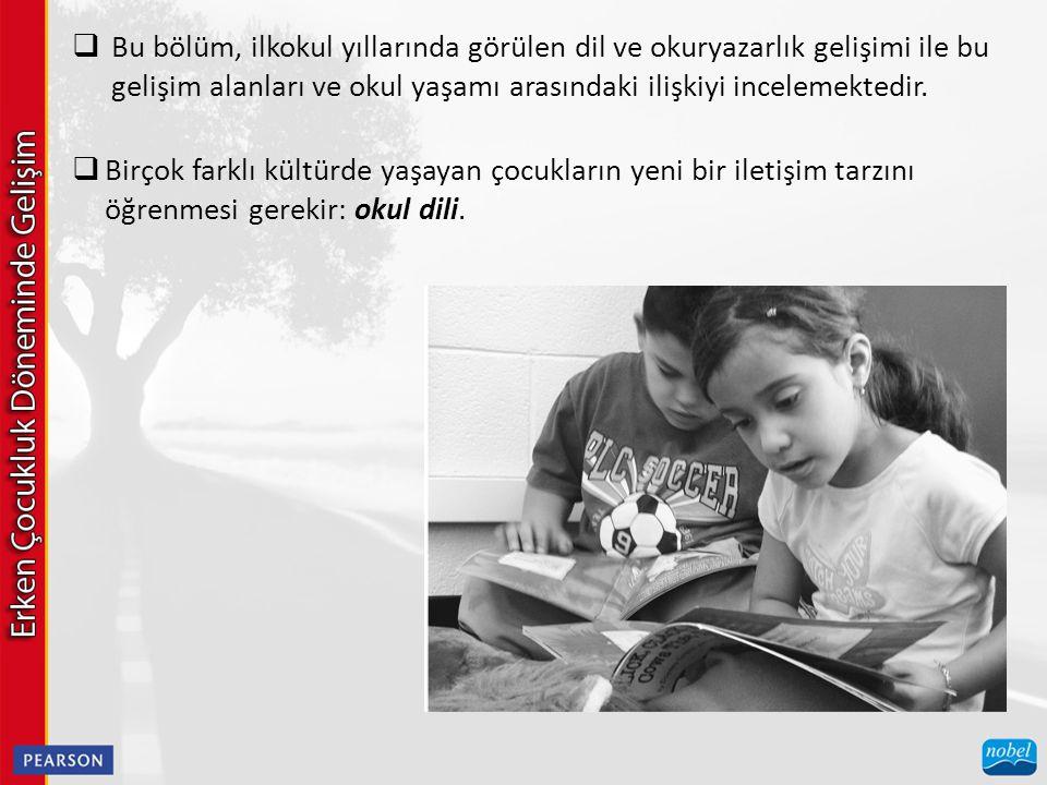 Bu bölüm, ilkokul yıllarında görülen dil ve okuryazarlık gelişimi ile bu gelişim alanları ve okul yaşamı arasındaki ilişkiyi incelemektedir.