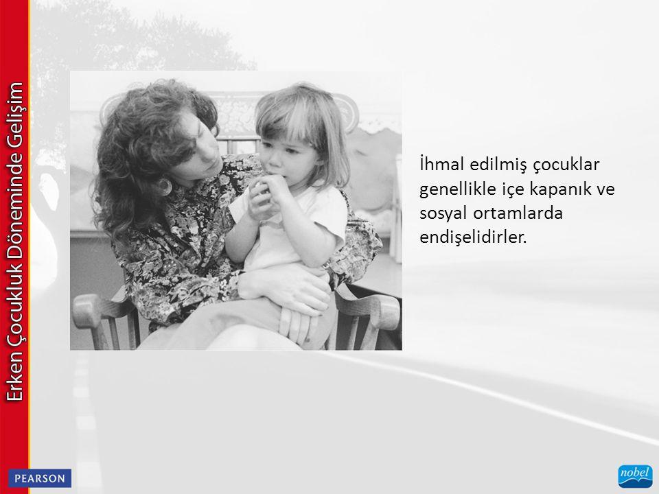 İhmal edilmiş çocuklar genellikle içe kapanık ve sosyal ortamlarda endişelidirler.