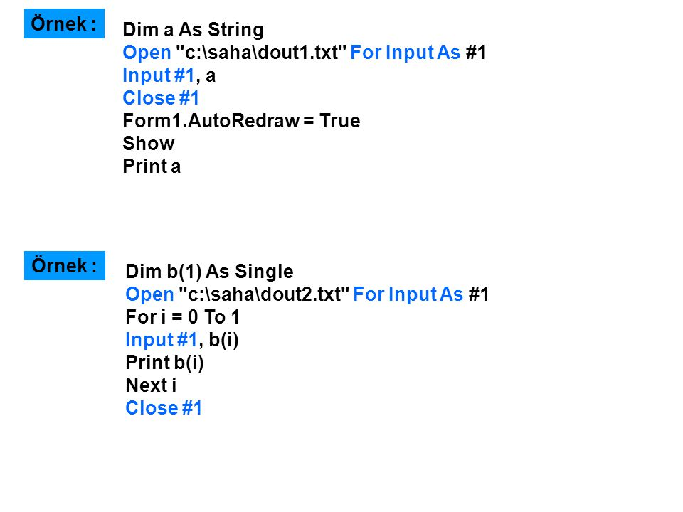 Örnek : Dim a As String. Open c:\saha\dout1.txt For Input As #1. Input #1, a. Close #1. Form1.AutoRedraw = True.