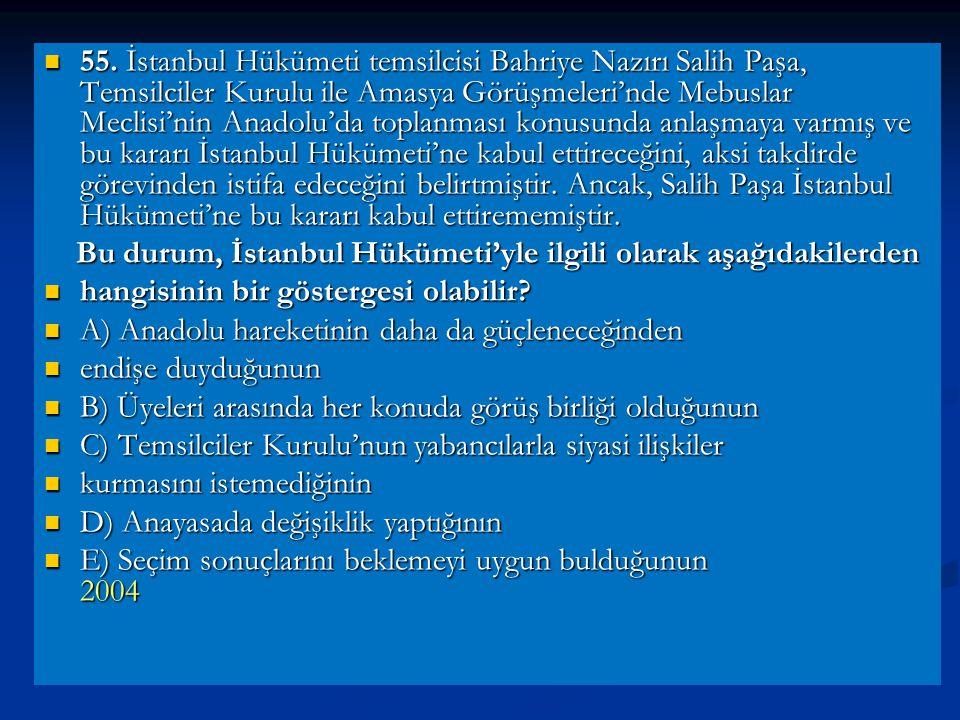 55. İstanbul Hükümeti temsilcisi Bahriye Nazırı Salih Paşa, Temsilciler Kurulu ile Amasya Görüşmeleri'nde Mebuslar Meclisi'nin Anadolu'da toplanması konusunda anlaşmaya varmış ve bu kararı İstanbul Hükümeti'ne kabul ettireceğini, aksi takdirde görevinden istifa edeceğini belirtmiştir. Ancak, Salih Paşa İstanbul Hükümeti'ne bu kararı kabul ettirememiştir.