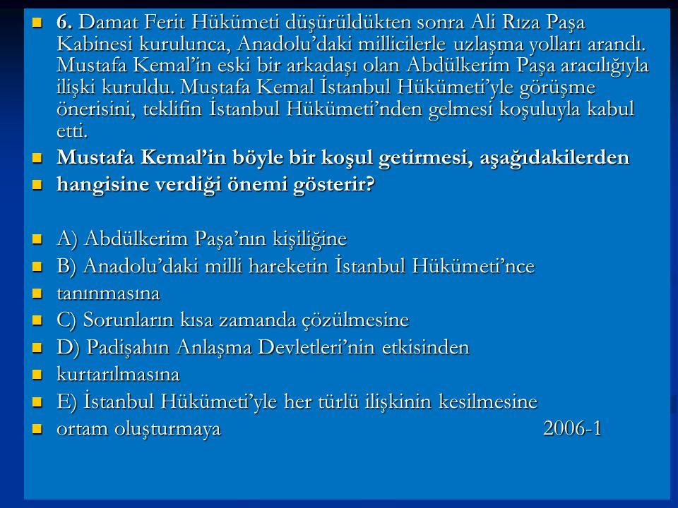 6. Damat Ferit Hükümeti düşürüldükten sonra Ali Rıza Paşa Kabinesi kurulunca, Anadolu'daki millicilerle uzlaşma yolları arandı. Mustafa Kemal'in eski bir arkadaşı olan Abdülkerim Paşa aracılığıyla ilişki kuruldu. Mustafa Kemal İstanbul Hükümeti'yle görüşme önerisini, teklifin İstanbul Hükümeti'nden gelmesi koşuluyla kabul etti.