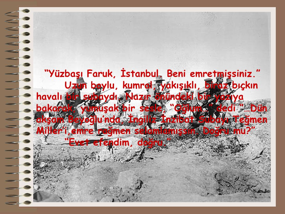 Yüzbaşı Faruk, İstanbul. Beni emretmişsiniz.