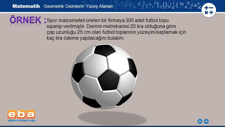 ÖRNEK : Spor malzemeleri üreten bir firmaya 300 adet futbol topu