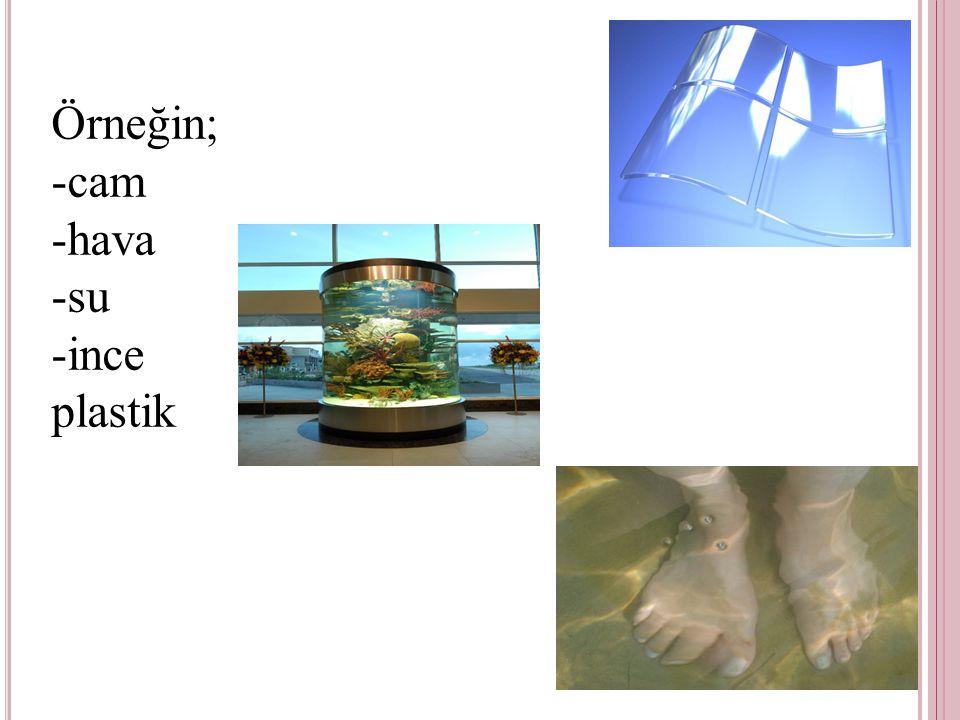 Örneğin;-cam -hava -su -ince plastik