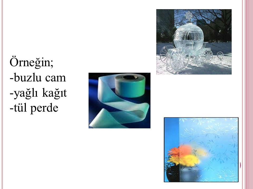Örneğin; -buzlu cam -yağlı kağıt -tül perde