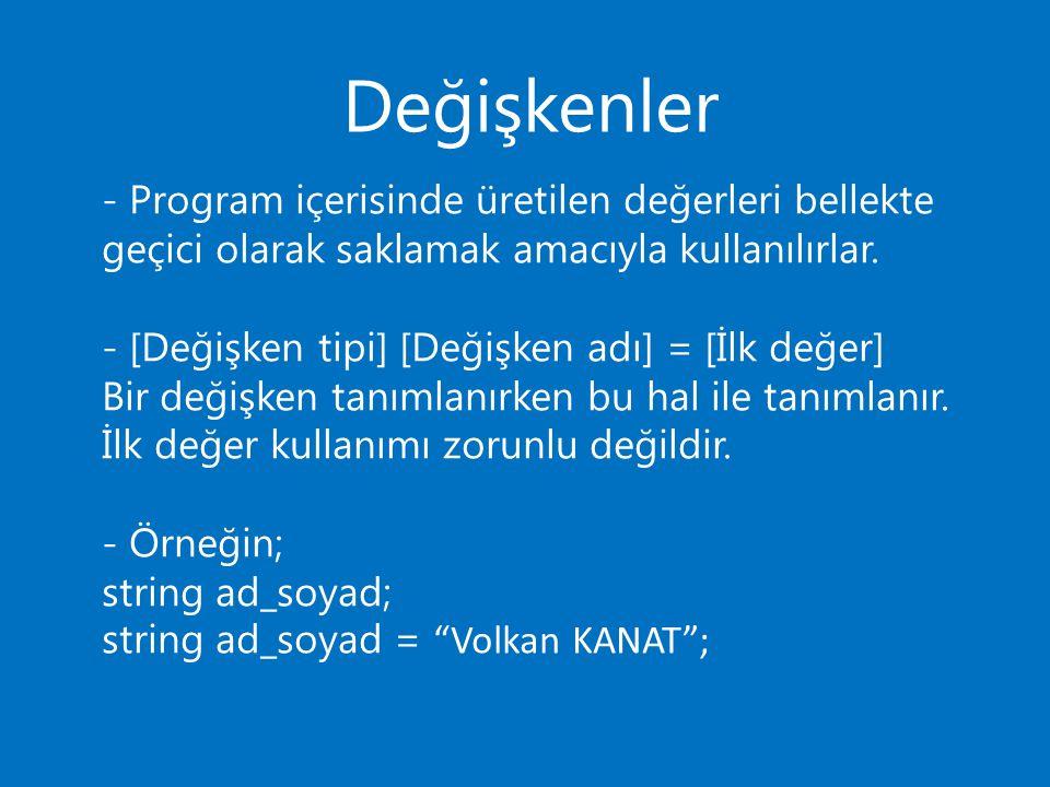 Değişkenler - Program içerisinde üretilen değerleri bellekte geçici olarak saklamak amacıyla kullanılırlar.