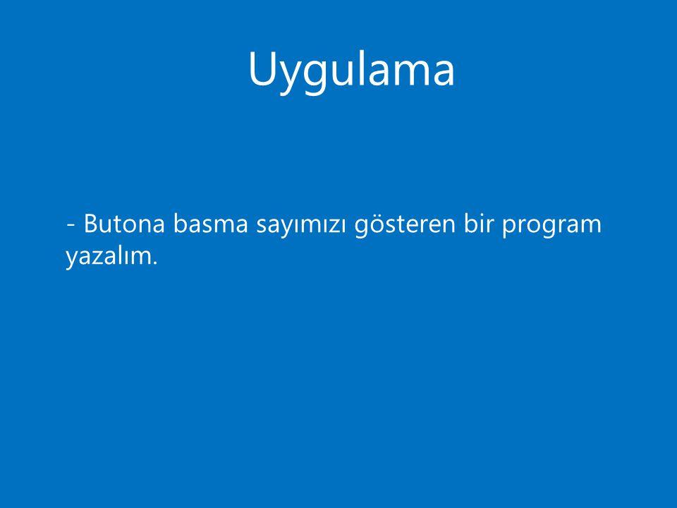 Uygulama - Butona basma sayımızı gösteren bir program yazalım.