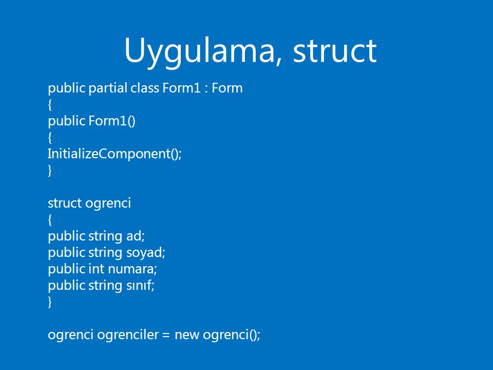 Uygulama, struct public partial class Form1 : Form { public Form1()