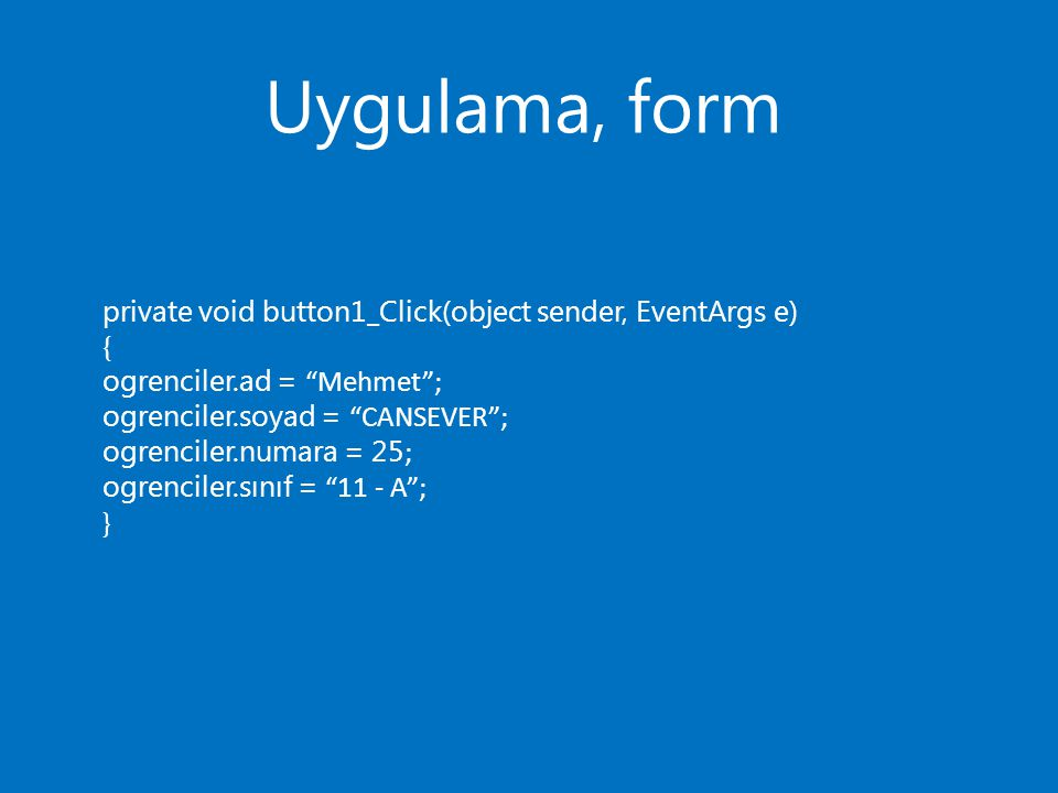 Uygulama, form private void button1_Click(object sender, EventArgs e)