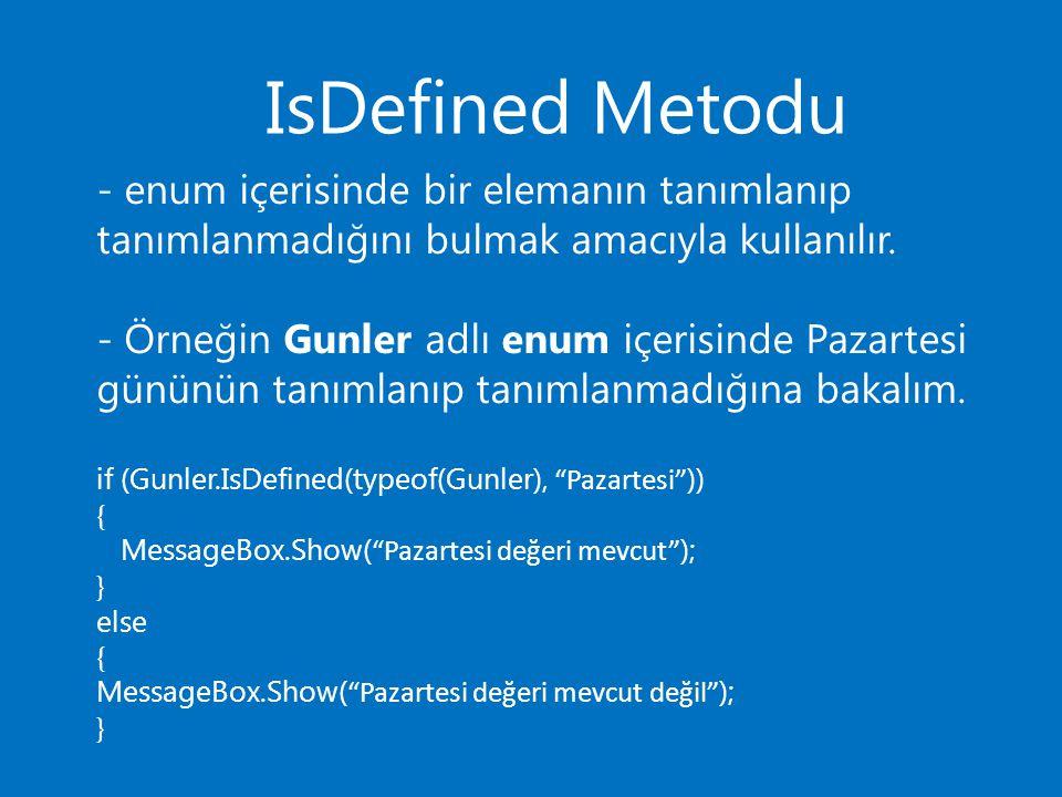 IsDefined Metodu - enum içerisinde bir elemanın tanımlanıp tanımlanmadığını bulmak amacıyla kullanılır.
