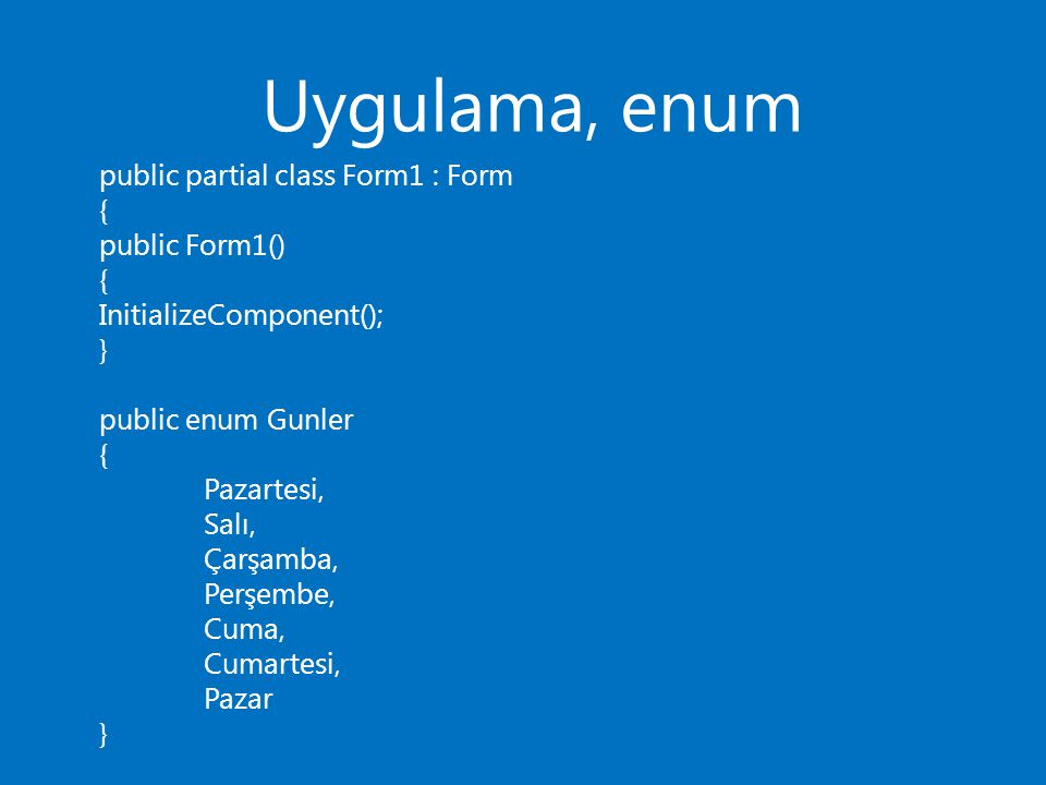 Uygulama, enum public partial class Form1 : Form { public Form1()