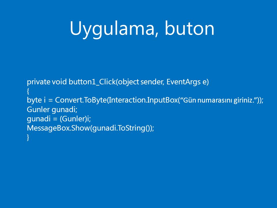 Uygulama, buton private void button1_Click(object sender, EventArgs e)