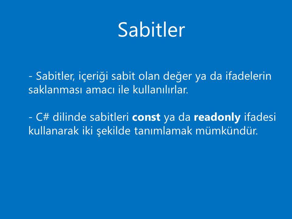 Sabitler - Sabitler, içeriği sabit olan değer ya da ifadelerin saklanması amacı ile kullanılırlar.