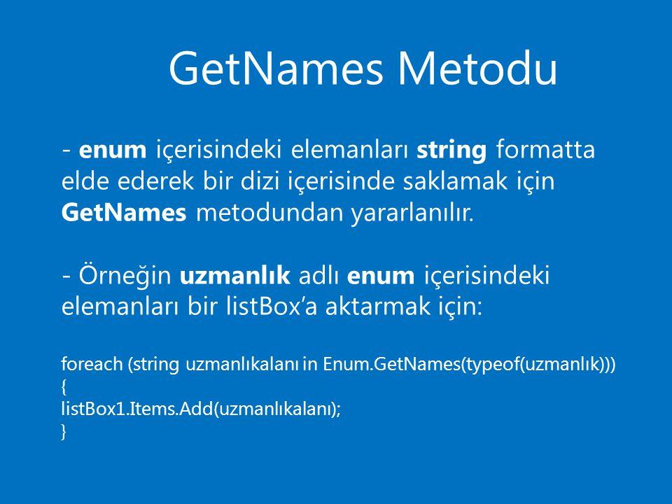 GetNames Metodu - enum içerisindeki elemanları string formatta elde ederek bir dizi içerisinde saklamak için GetNames metodundan yararlanılır.