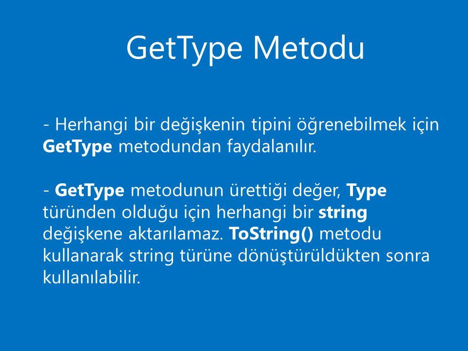 GetType Metodu - Herhangi bir değişkenin tipini öğrenebilmek için GetType metodundan faydalanılır.