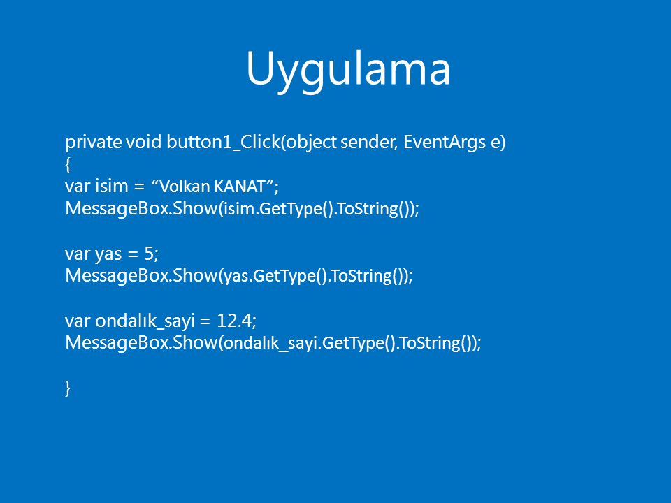 Uygulama private void button1_Click(object sender, EventArgs e) {