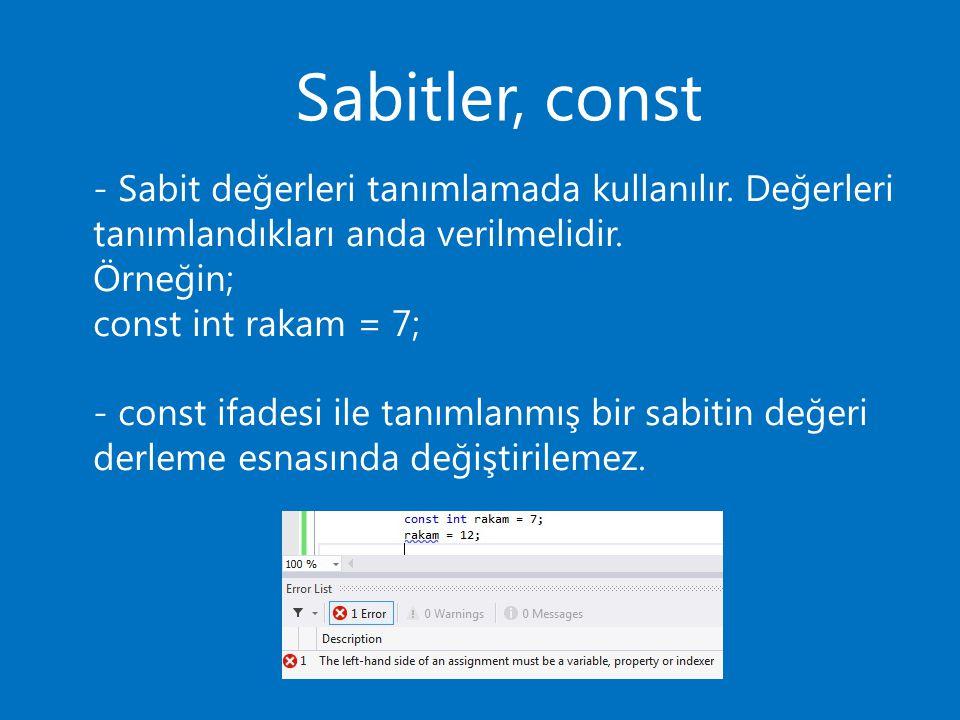 Sabitler, const - Sabit değerleri tanımlamada kullanılır. Değerleri tanımlandıkları anda verilmelidir.