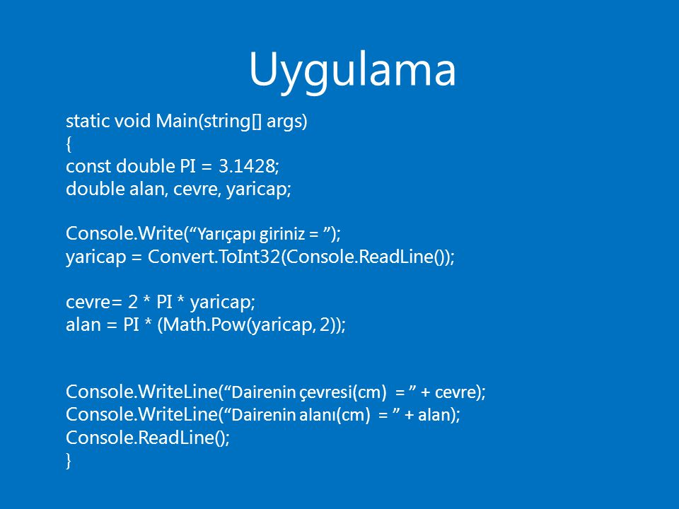 Uygulama static void Main(string[] args) { const double PI = ;