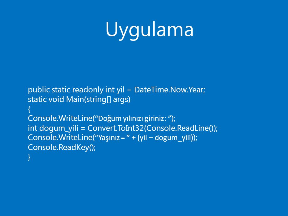 Uygulama public static readonly int yil = DateTime.Now.Year;