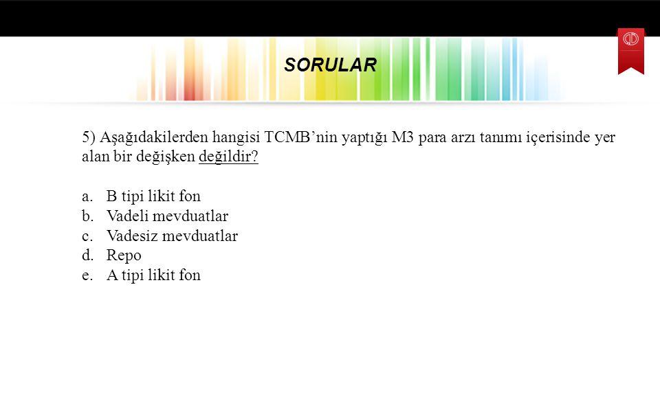 SORULAR 5) Aşağıdakilerden hangisi TCMB'nin yaptığı M3 para arzı tanımı içerisinde yer alan bir değişken değildir