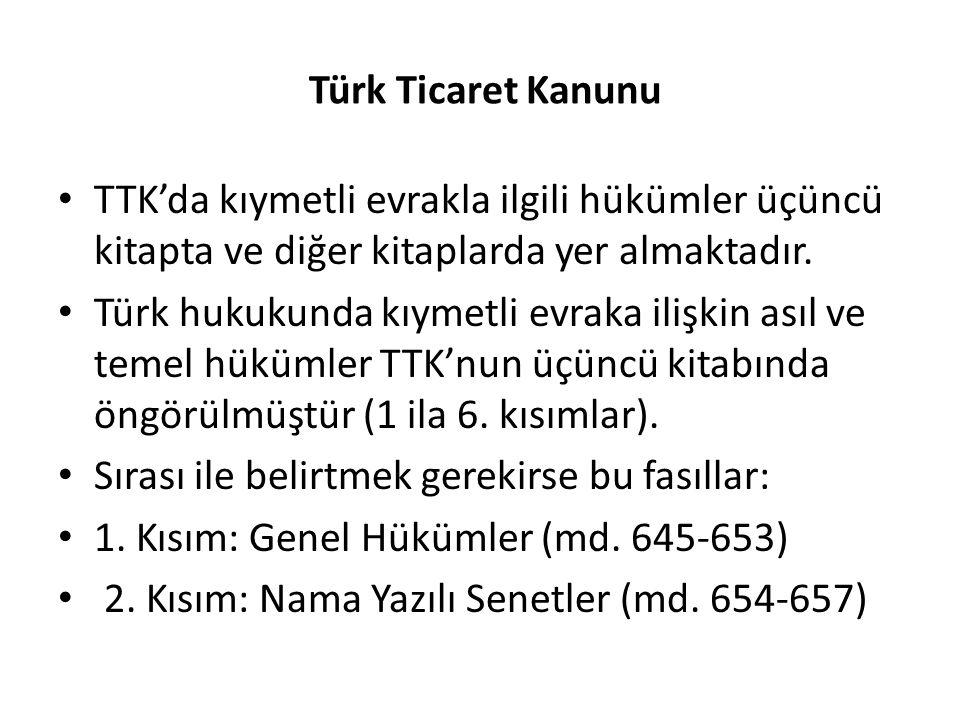 Türk Ticaret Kanunu TTK'da kıymetli evrakla ilgili hükümler üçüncü kitapta ve diğer kitaplarda yer almaktadır.