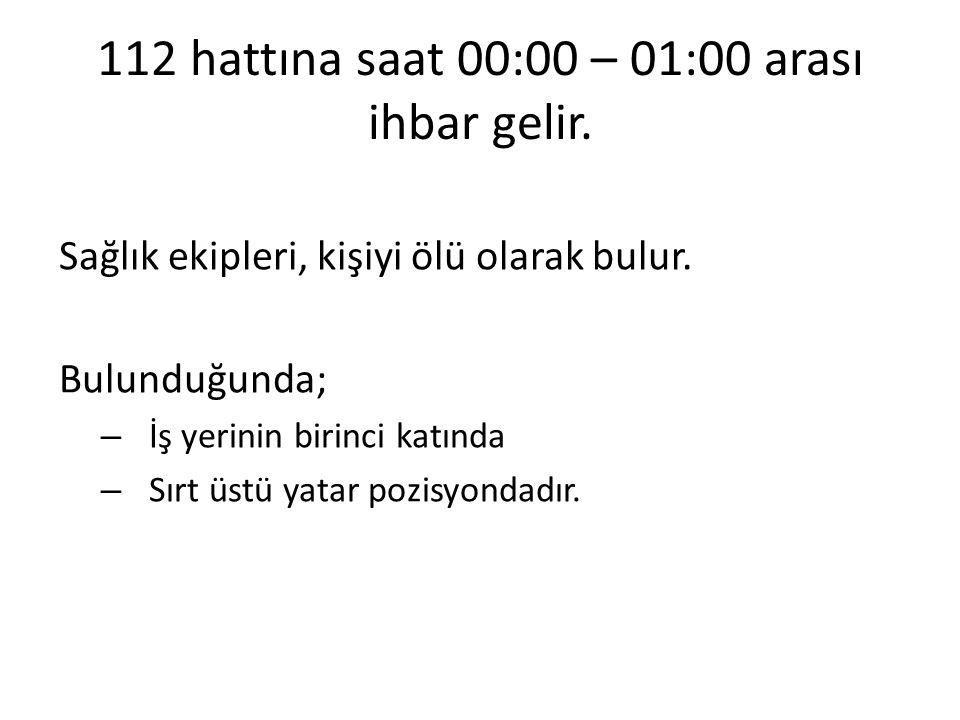 112 hattına saat 00:00 – 01:00 arası ihbar gelir.