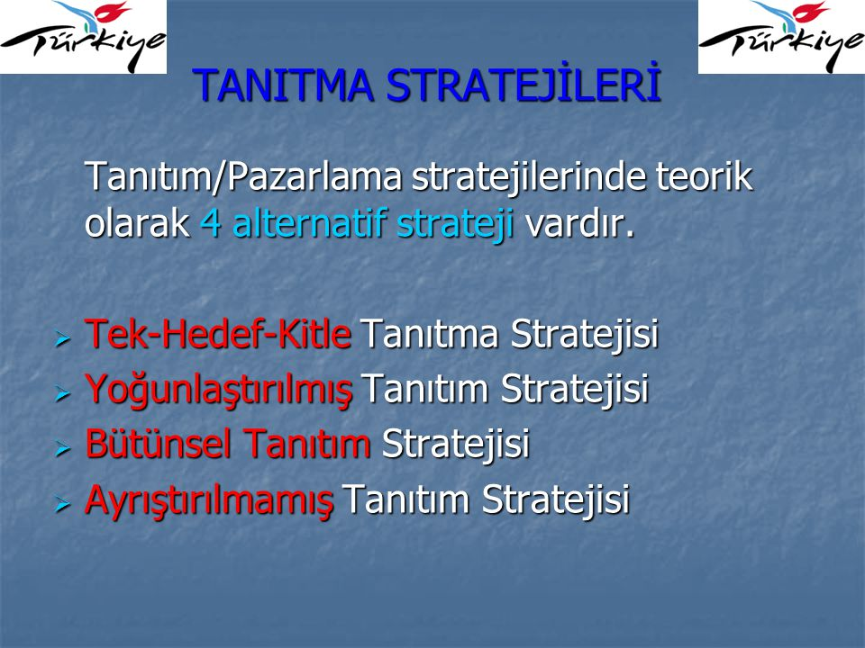 TANITMA STRATEJİLERİ Tanıtım/Pazarlama stratejilerinde teorik olarak 4 alternatif strateji vardır. Tek-Hedef-Kitle Tanıtma Stratejisi.