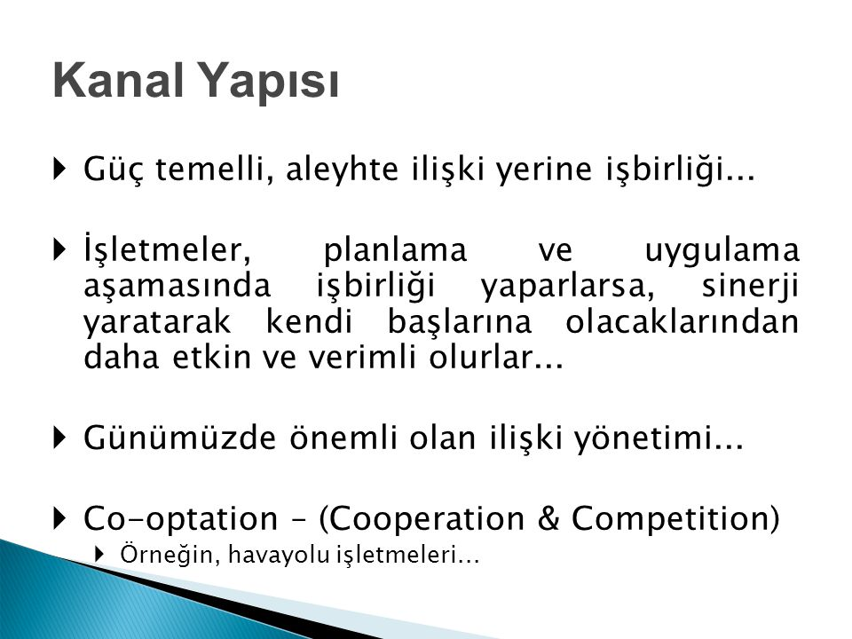 Kanal Yapısı Güç temelli, aleyhte ilişki yerine işbirliği...
