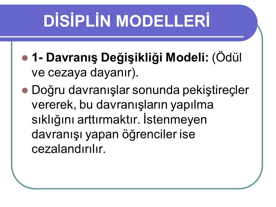 DİSİPLİN MODELLERİ 1- Davranış Değişikliği Modeli: (Ödül ve cezaya dayanır).