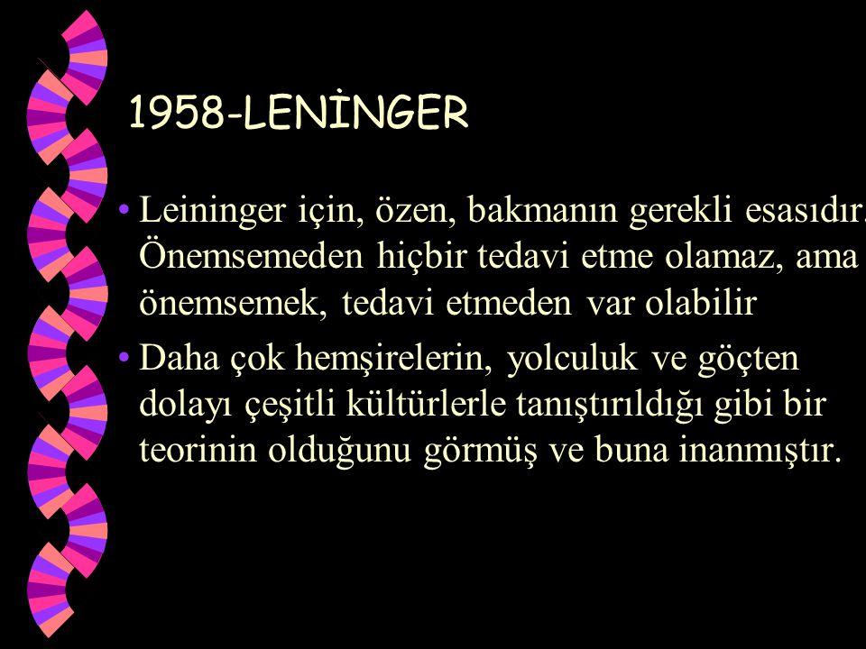 1958-LENİNGER Leininger için, özen, bakmanın gerekli esasıdır. Önemsemeden hiçbir tedavi etme olamaz, ama önemsemek, tedavi etmeden var olabilir.