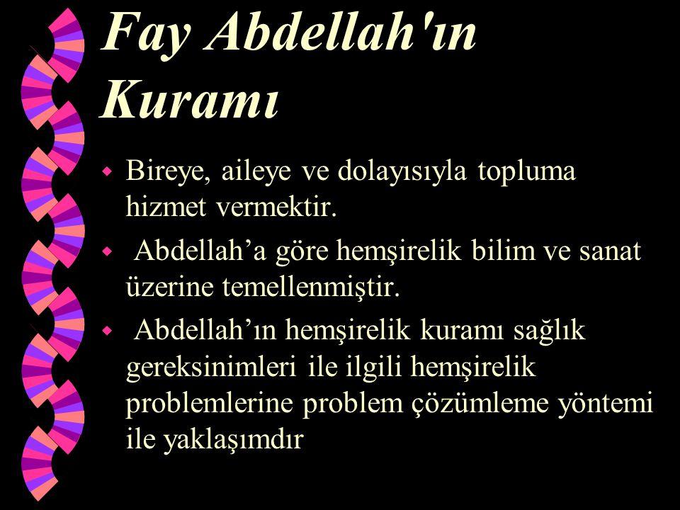 Fay Abdellah ın Kuramı Bireye, aileye ve dolayısıyla topluma hizmet vermektir. Abdellah'a göre hemşirelik bilim ve sanat üzerine temellenmiştir.
