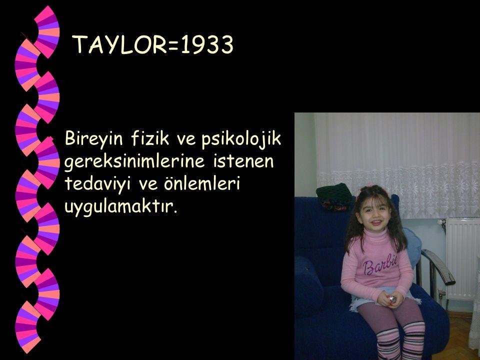 TAYLOR=1933 Bireyin fizik ve psikolojik gereksinimlerine istenen tedaviyi ve önlemleri uygulamaktır.