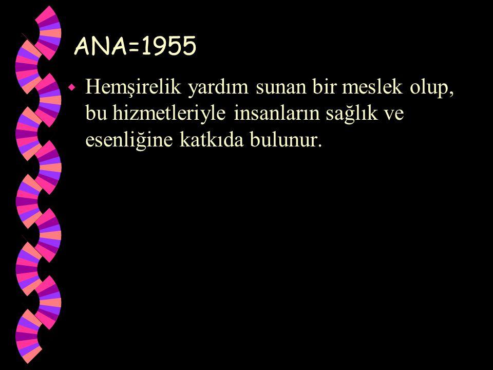 ANA=1955 Hemşirelik yardım sunan bir meslek olup, bu hizmetleriyle insanların sağlık ve esenliğine katkıda bulunur.