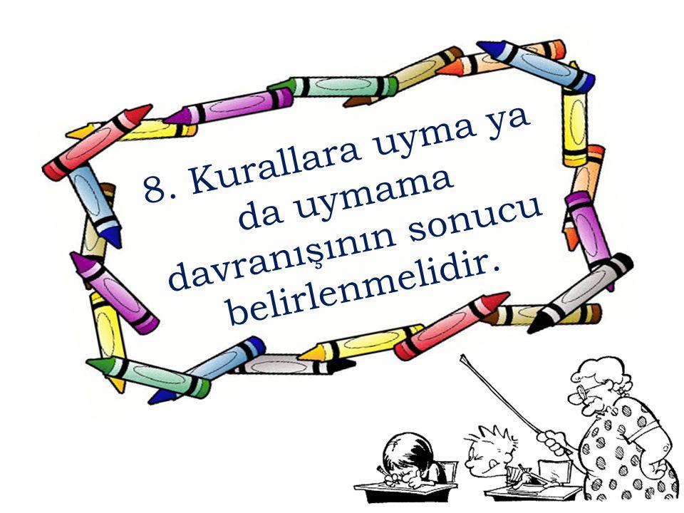 8. Kurallara uyma ya da uymama davranışının sonucu belirlenmelidir.