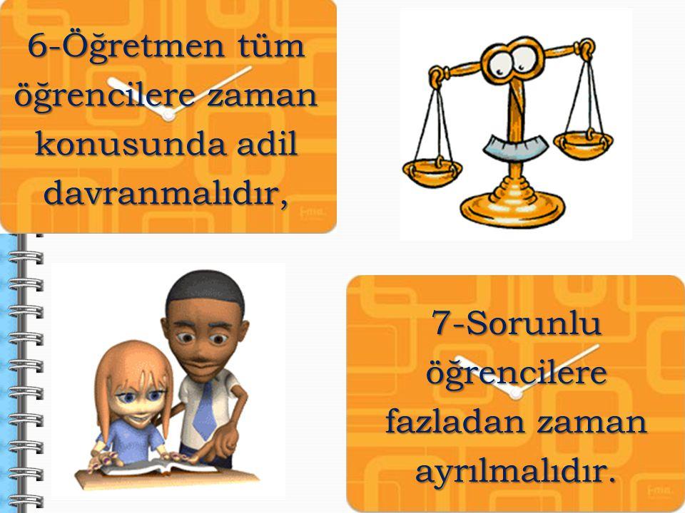 6-Öğretmen tüm öğrencilere zaman konusunda adil davranmalıdır,
