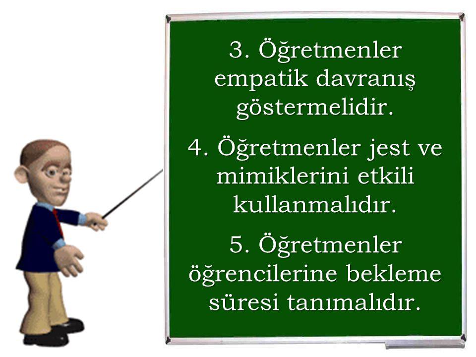 3. Öğretmenler empatik davranış göstermelidir.