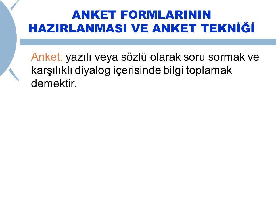 ANKET FORMLARININ HAZIRLANMASI VE ANKET TEKNİĞİ