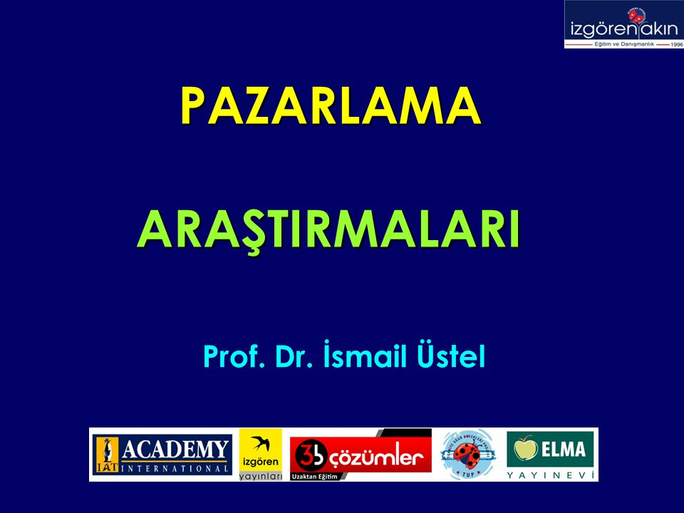 PAZARLAMA ARAŞTIRMALARI Prof. Dr. İsmail Üstel