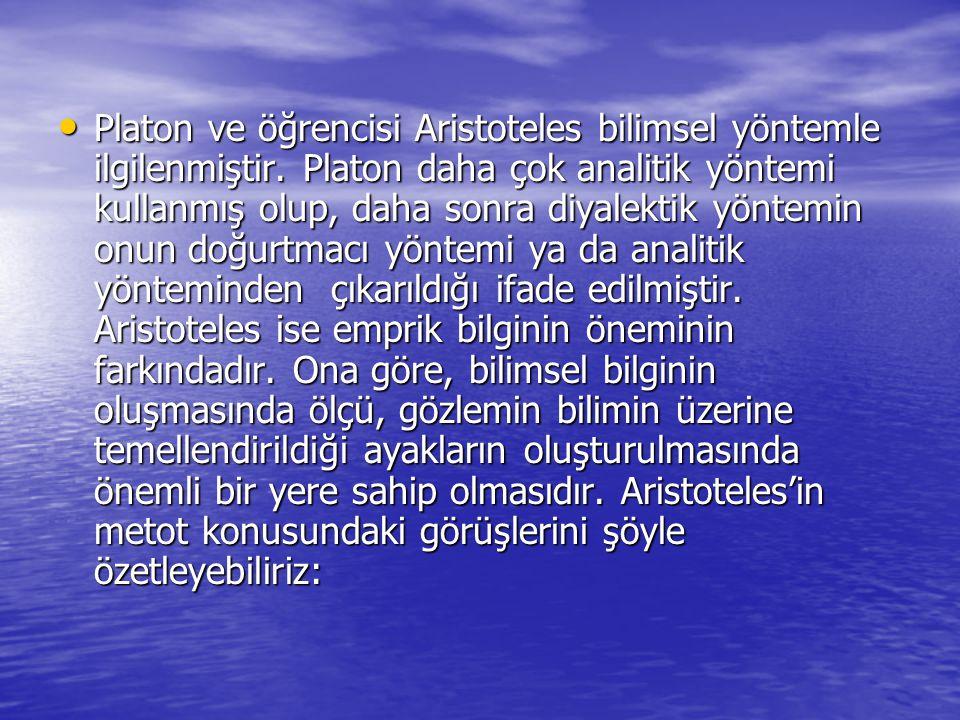Platon ve öğrencisi Aristoteles bilimsel yöntemle ilgilenmiştir