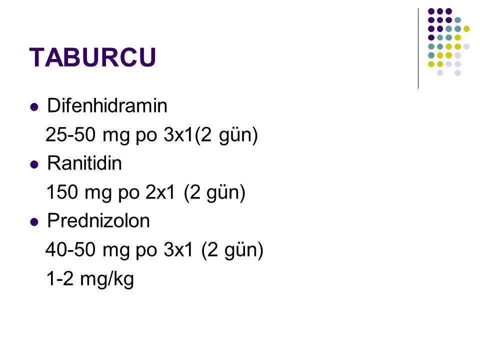 TABURCU Difenhidramin 25-50 mg po 3x1(2 gün) Ranitidin