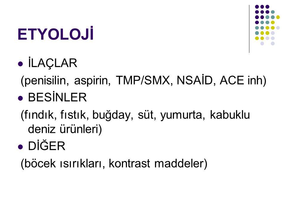 ETYOLOJİ İLAÇLAR (penisilin, aspirin, TMP/SMX, NSAİD, ACE inh)