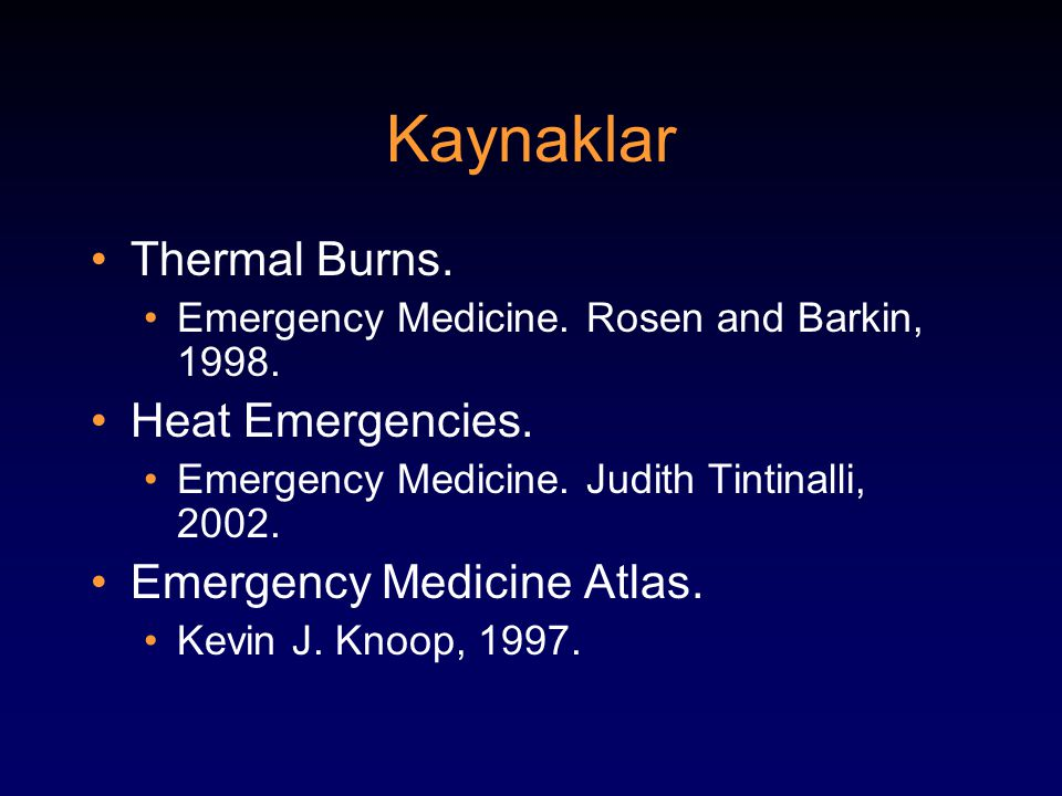 Kaynaklar Thermal Burns. Heat Emergencies. Emergency Medicine Atlas.