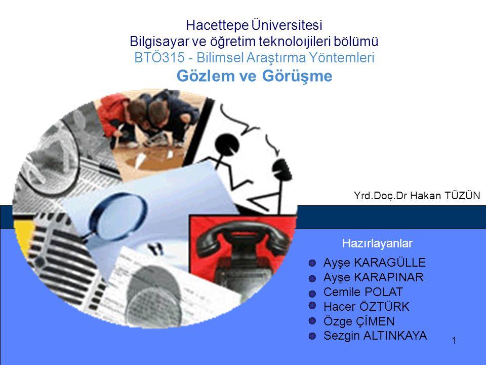 Hacettepe Üniversitesi Bilgisayar ve öğretim teknoloıjileri bölümü BTÖ315 - Bilimsel Araştırma Yöntemleri Gözlem ve Görüşme