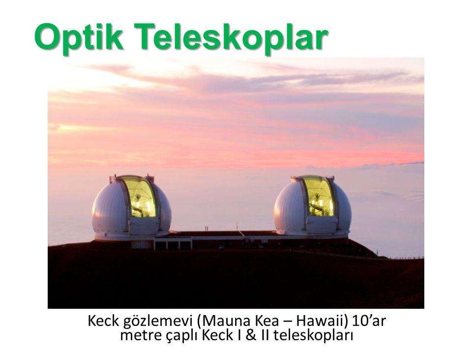 Optik Teleskoplar Keck gözlemevi (Mauna Kea – Hawaii) 10'ar metre çaplı Keck I & II teleskopları