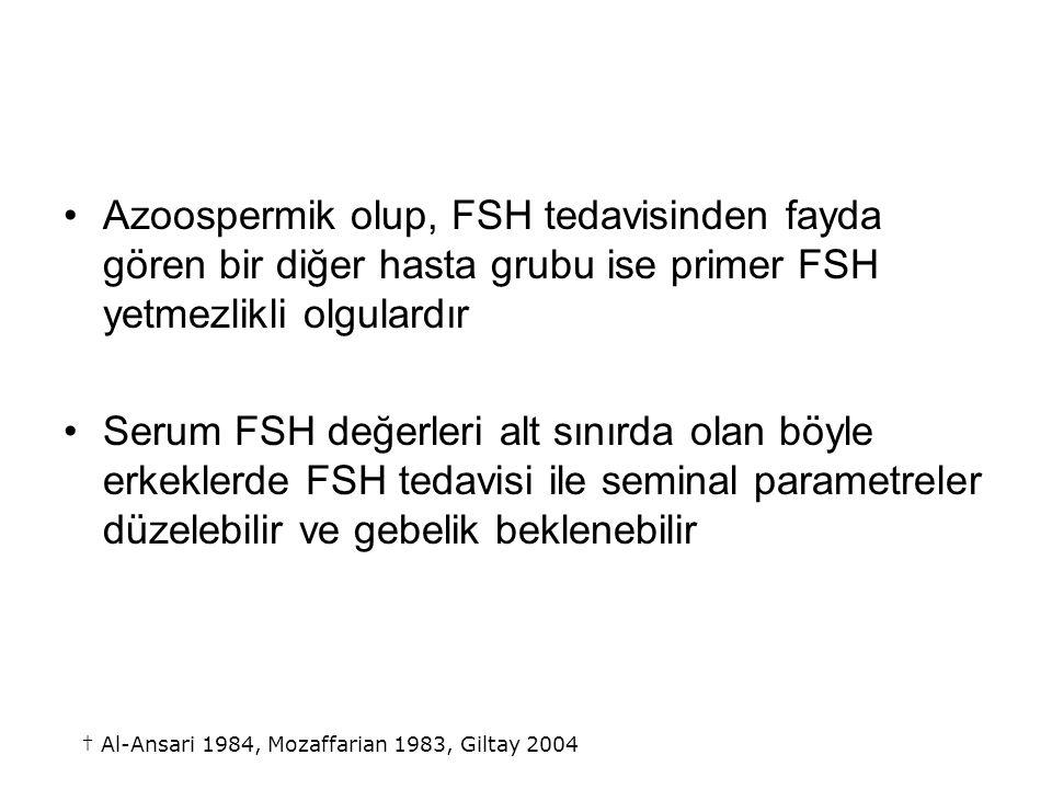 Azoospermik olup, FSH tedavisinden fayda gören bir diğer hasta grubu ise primer FSH yetmezlikli olgulardır