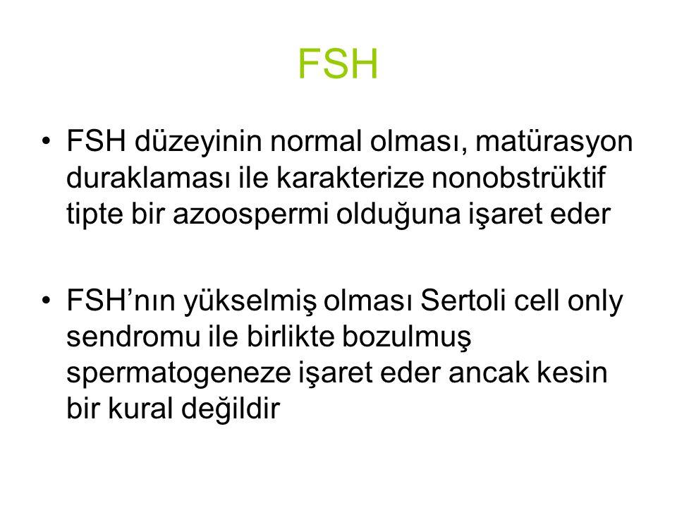FSH FSH düzeyinin normal olması, matürasyon duraklaması ile karakterize nonobstrüktif tipte bir azoospermi olduğuna işaret eder.